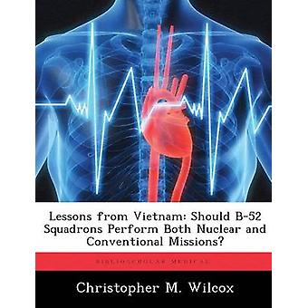 Lecciones de Vietnam deben B52 escuadrones realizar misiones convencionales y nucleares por Christopher & Wilcox M.