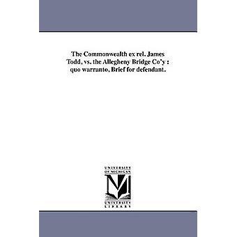 Commonwealth ex rel. James Todd vs Allegheny bro koket quo warranto kort for sagsøgte. af Allegheny bro selskab