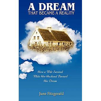 A Dream That Became a Reality How a Wife Survived While Her Husband Persued His Dream by Fitzgerald & June