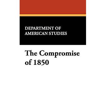 The Compromise of 1850 by Department of American Studies & Of Ameri