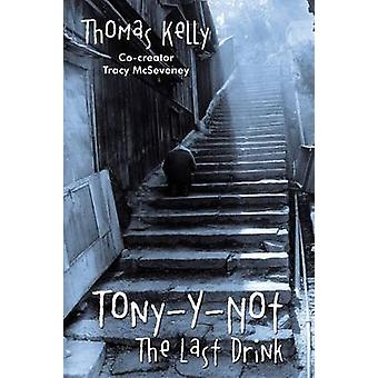TonyYNot das letzte Getränk von Kelly & Thomas