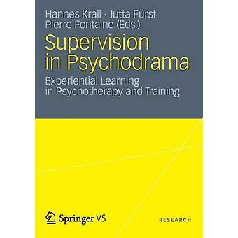 Supervision in Psychodrama  Experiential Learning in Psychotherapy and Training by Krall & Hannes