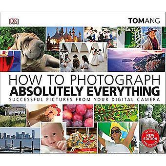 Comment photographier absolument tout: succès photos depuis votre appareil photo numérique