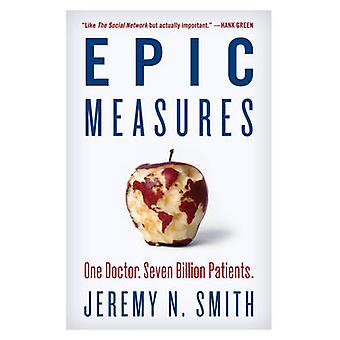 Epic Measures - One Doctor. Seven Billion Patients. by Jeremy N. Smith