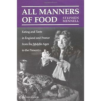 All Manners of Food - Eating and Taste in England and France from the