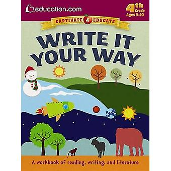 Write it Your Way - A Workbook of Reading - Writing - and Literature b