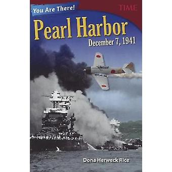 You Are There! Pearl Harbor - December 7 - 1941 by Dona Herweck Rice
