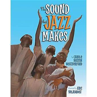 The Sound That Jazz Makes by Carole Boston Weatherford - Eric Velasqu