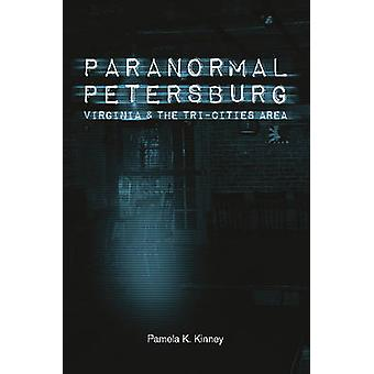 Paranormal Petersburg - Virginia - and the Tri-City Area by Pamela K.