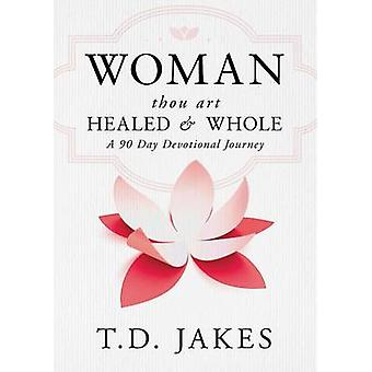 Woman - Thou Art Healed and Whole - A 90 Day Devotional Journey by T D