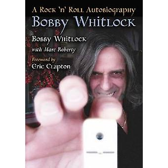 Bobby Whitlock - A Rock 'n' Roll Autobiography by Bobby Whitlock - Mar