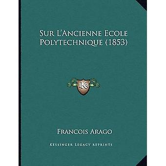 Sur L'Ancienne Ecole Polytechnique (1853) by Francois Arago - 9781166