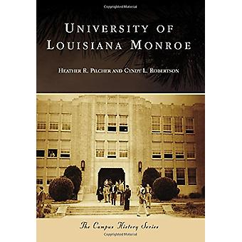 University of Louisiana Monroe by Heather R. Pilcher - 9781467127790