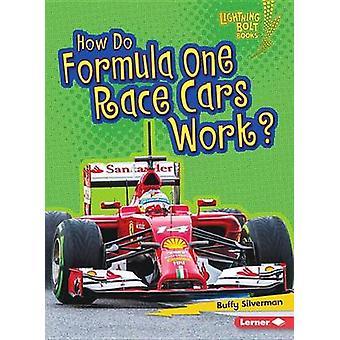 How Do Formula One Race Cars Work? by Buffy Silverman - 9781467796811