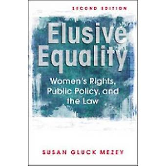Elusive Equality - Women's Rights - Public Policy and the Law (2nd Rev