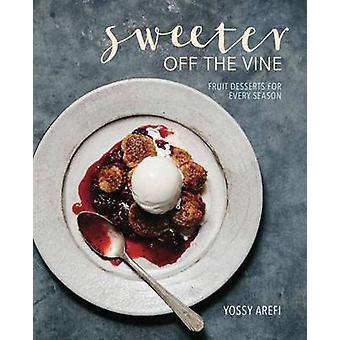 Sweeter off the Vine - Fruit Desserts for Every Season by Yossy Arefi