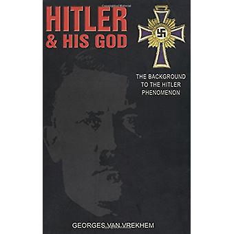 Hitler and His God - The Background to the Hitler Phenomenon by George