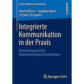 Integrierte Kommunikation in der Praxis  Entwicklungsstand in deutschsprachigen Unternehmen by Bruhn & Manfred