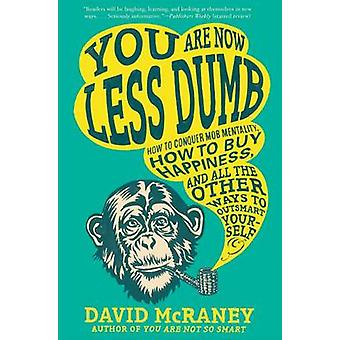 You Are Now Less Dumb - How to Conquer Mob Mentality - How to Buy Happ