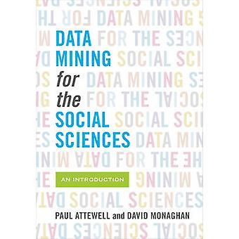 Data Mining for the Social Sciences - An Introduction by Paul A. Attew