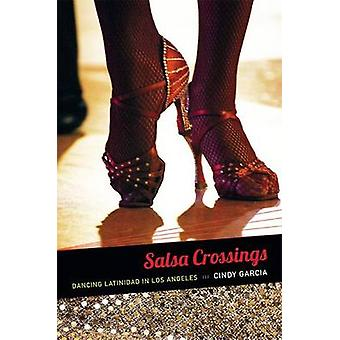 Salsa Crossings - Dancing Latinidad in Los Angeles by Cindy Garcia - 9