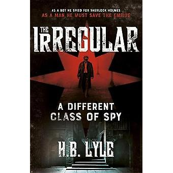 The Irregular - A Different Class of Spy by H. B. Lyle - 9781473655379