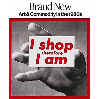 Brand New - Art and Commodity in the 1980s by Melissa Chiu - 978084786