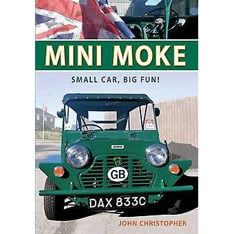 Mini Moke - Small Car - Big Fun by John Christopher - 9781445609195 Bo