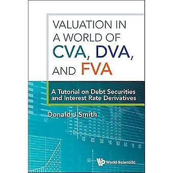 Valuation In A World Of Cva - Dva - And Fva  - A Tutorial On Debt Secu