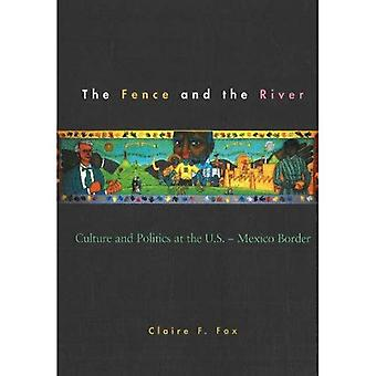 Fence and the River: Culture and Politics at the U. S. - Mexico Border, Vol. 1