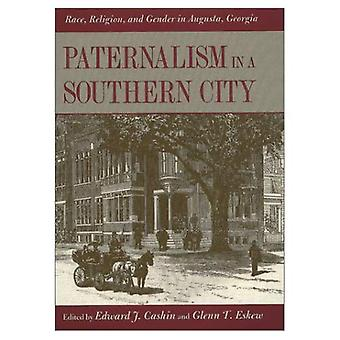 Paternalism in a Southern City: Race, Religion and Gender in Augusta, Georgia
