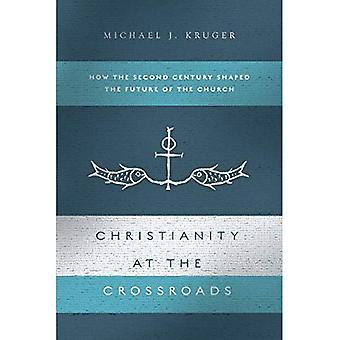 Christianity at the�Crossroads: How the Second�Century Shaped the Future of�the Church