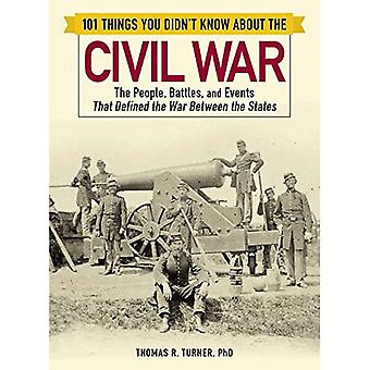 101 Things You Didn't Know� about the Civil War: The People, Battles, and Events� That Defined the War Between the States