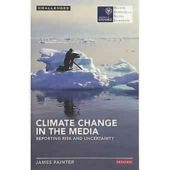 Climate Change in the Media: Reporting Risk and Uncertainty (Reuters Institute for the Study of Journalism) (RISJ Challenges)