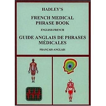 Hadley's French Medical Phrase Book: Hadley's Guide Anglais De Phrases Medicales (Hadleys)