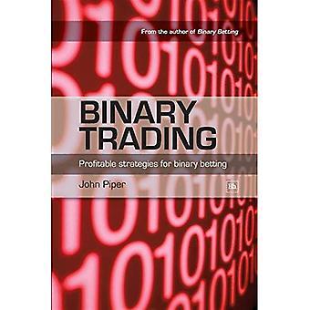Binary Trading: Rentable strategier for binære betting: en avanceret Guide til at tjene penge med binære indsatser