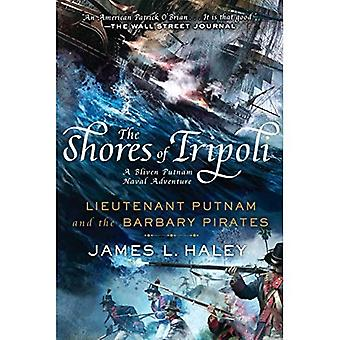 Les rivages de Tripoli: Lieutenant Putnam et les Pirates barbaresques (Bliven Putnam aventure navale)