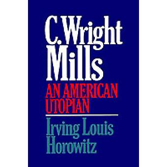C Wright Mills an American Utopia by Horowitz & Irving Louis