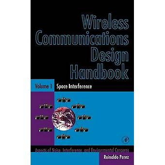 Wireless Communications Design Handbook Space Interference Aspects of Noise Interference and Environmental Concerns by Perez & Reinaldo
