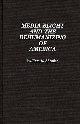 Media Blumière and the Dehuhommeizing of America by Shrader & William K.