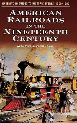 American Railroads in the Nineteenth Century by Veenendaal & Augustus