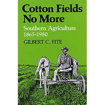 Cotton Fields No More Southern Agriculture 18651980 by Fite & Gilbert C.