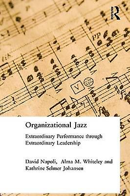 Organizational Jazz  Extraordinary Perforhommece through Extraordinary Leadership by Napoli & David