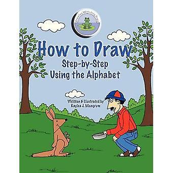 Hoe teken je StepByStep met behulp van het alfabet door Mangrum & Kaylea J.