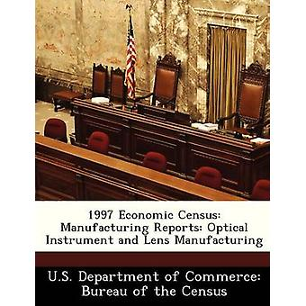 1997 Economic Census Manufacturing Reports Optical Instrument and Lens Manufacturing by U.S. Department of Commerce Bureau of t