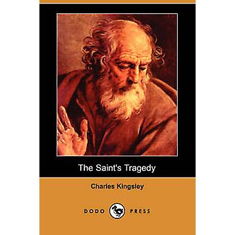 The Saints Tragedy Dodo Press by Kingsley & Charles