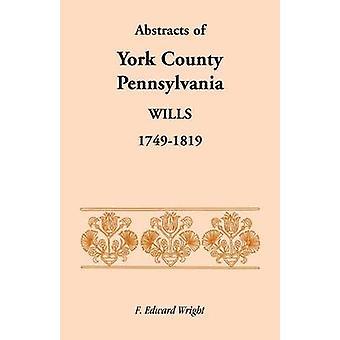 Abstracts von York County Pennsylvania will 17491819 von Wright & F. Edward