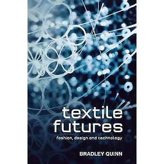 Textile Futures Fashion Design and Technology by Quinn & Bradley