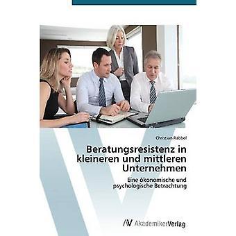 Beratungsresistenz dans Kleineren Und Mittleren Unternehmen par Rabbel Christian