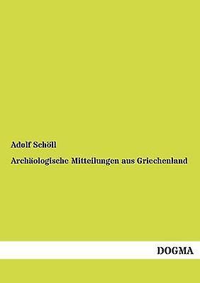 Archologische Mitteilungen aus Griechenland by Schll & Adolf